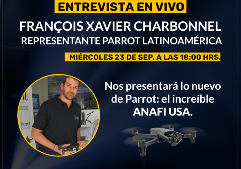 PARTICIPA EN LA ENTREVISTA EN VIVO A FRANÇOIS XAVIER CHARBONNEL - REPRESENTANTE PARROT LATINOAMÉRICA | REVISTA DRONE CHILE